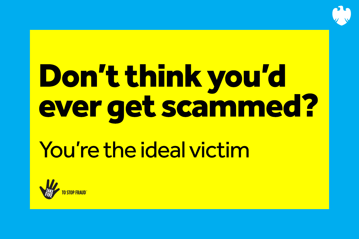 Don't think you'd ever get scammed? You're the ideal victim